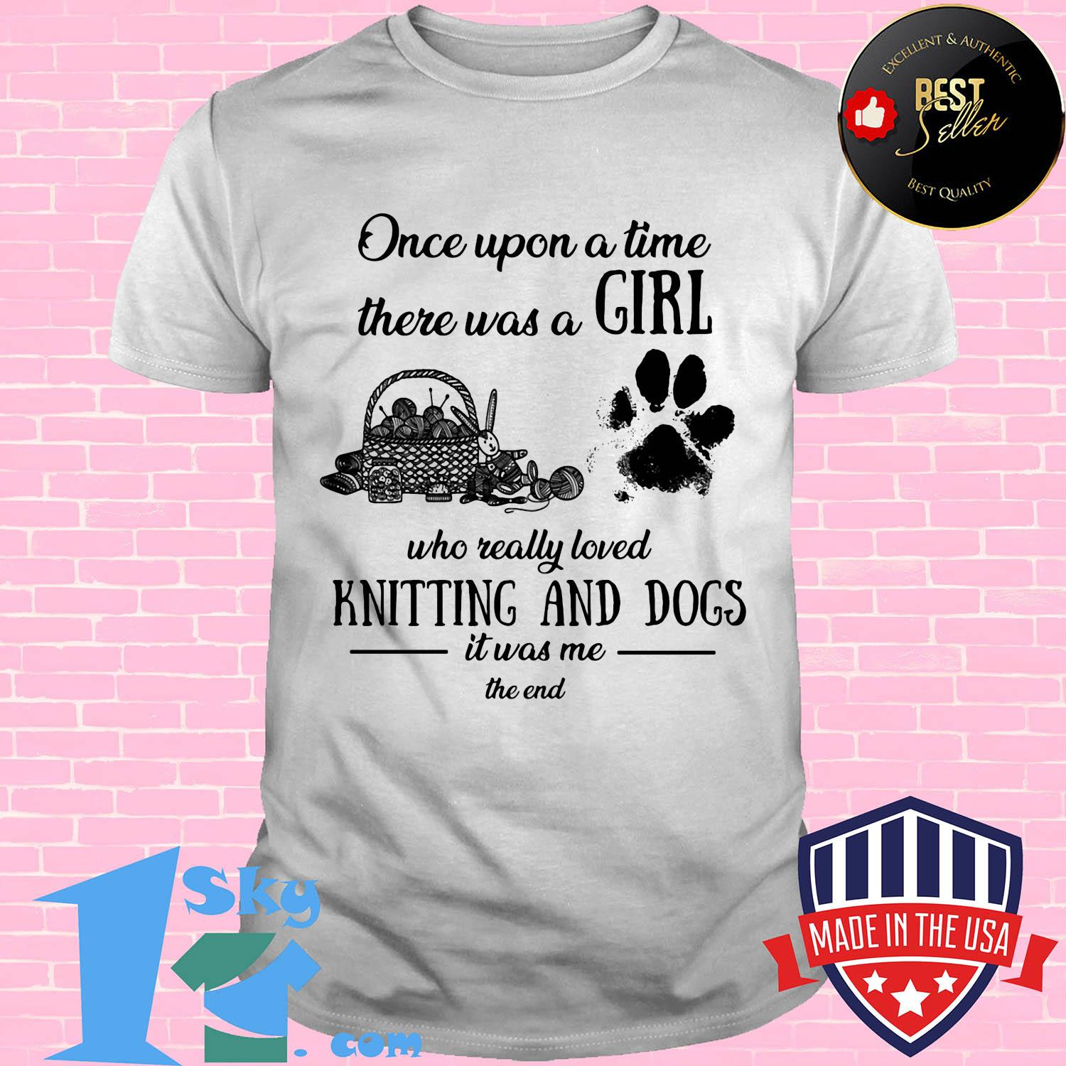 a694739d once upon a time there was a girl knitting and dogs shirt unisex - Shop trending - We offer all trend shirts - 1SkyTee