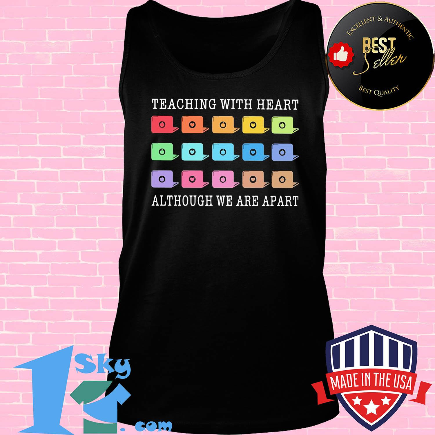 Teaching with heart although we are apart shirt
