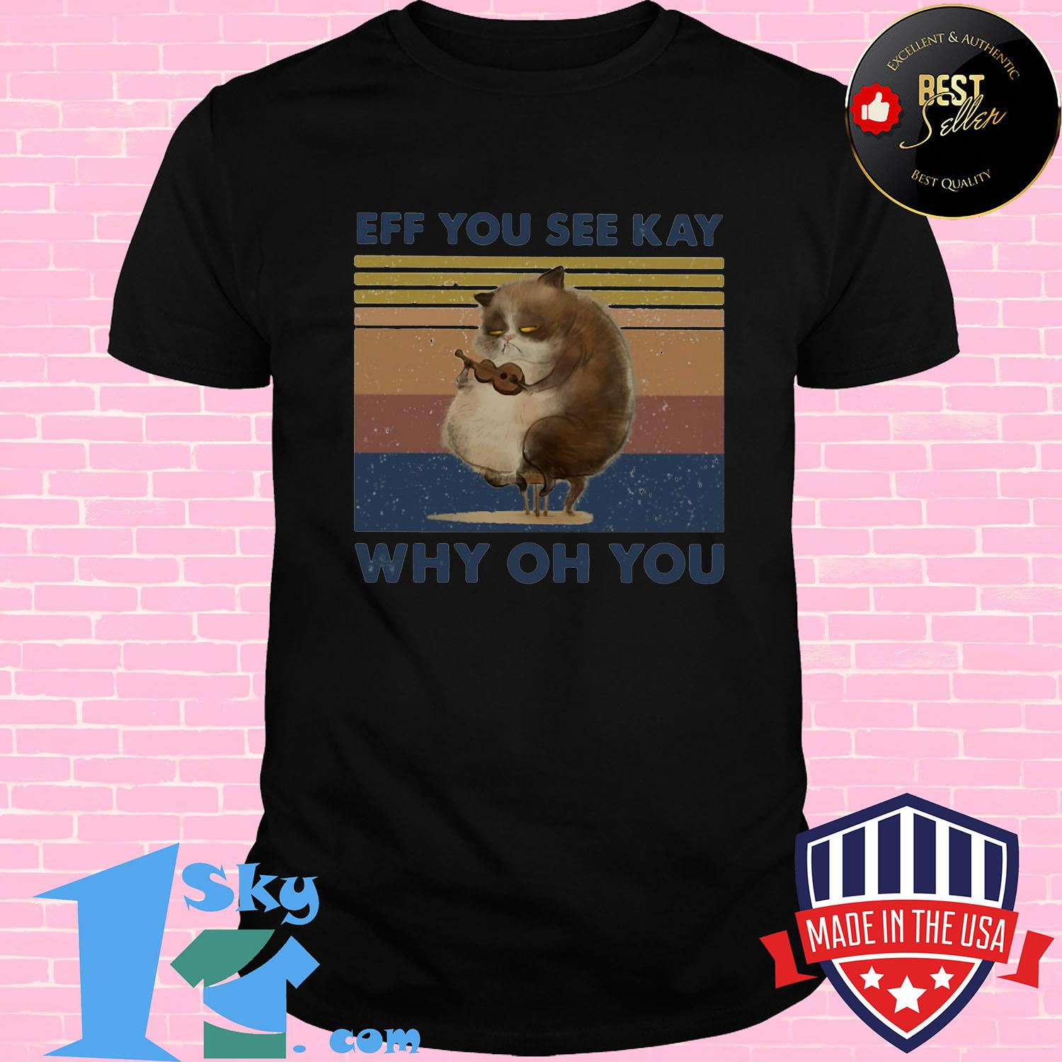 c3ecabad eff you see kay why oh you cat vintage shirt unisex shirt - Shop trending - We offer all trend shirts - 1SkyTee