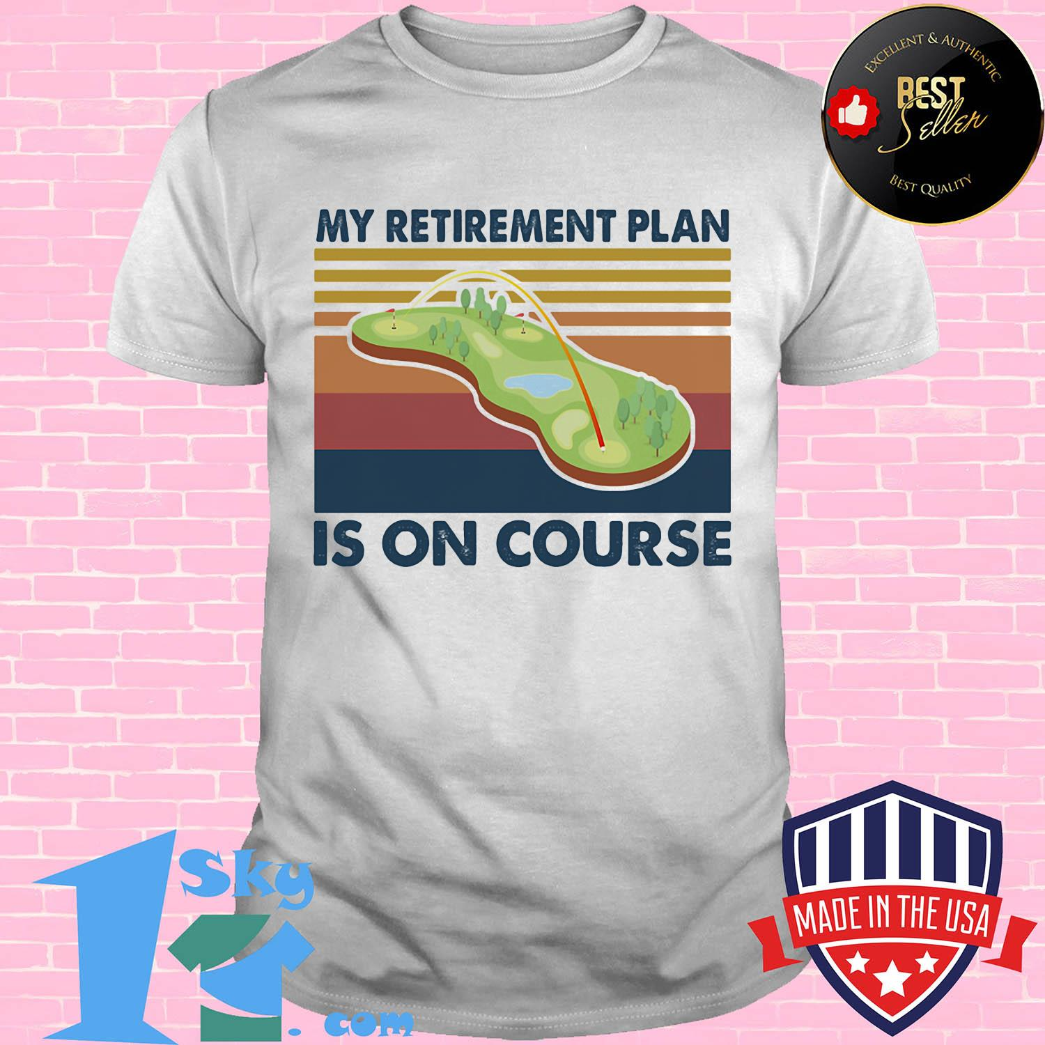 d819b803 golf my retirement plan is on course vintage shirt unisex - Shop trending - We offer all trend shirts - 1SkyTee