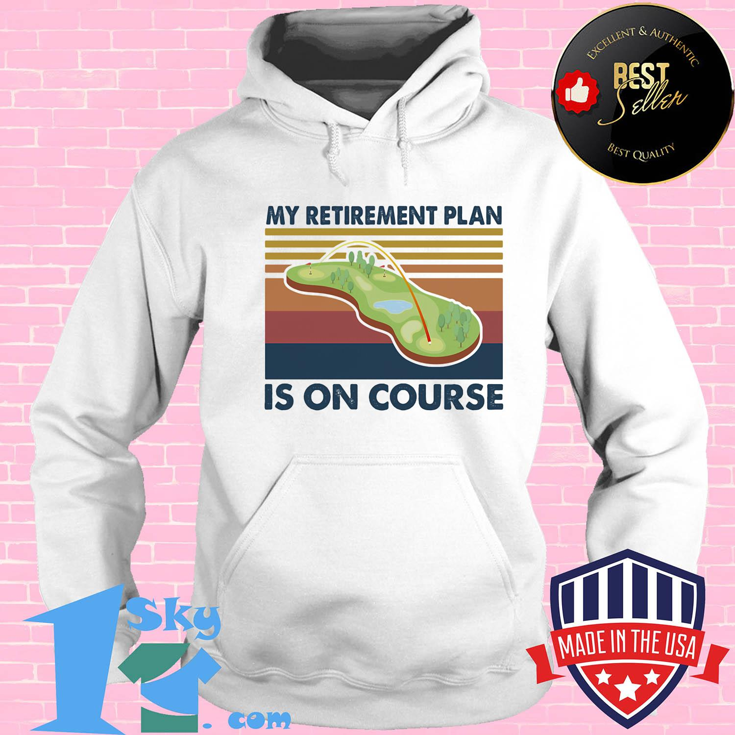 da58733d golf my retirement plan is on course vintage shirt hoodie - Shop trending - We offer all trend shirts - 1SkyTee