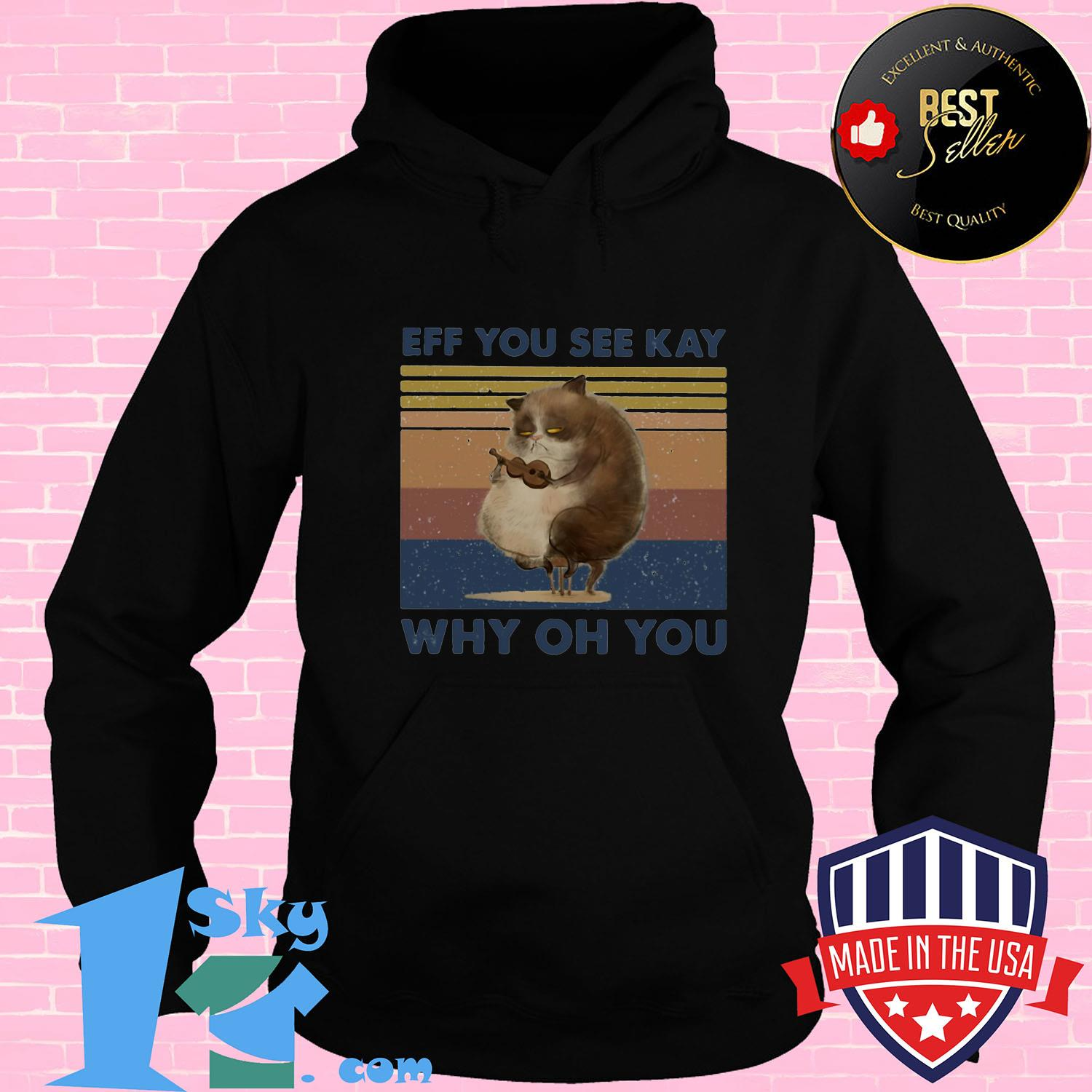 db08f2d4 eff you see kay why oh you cat vintage shirt hoodie - Shop trending - We offer all trend shirts - 1SkyTee