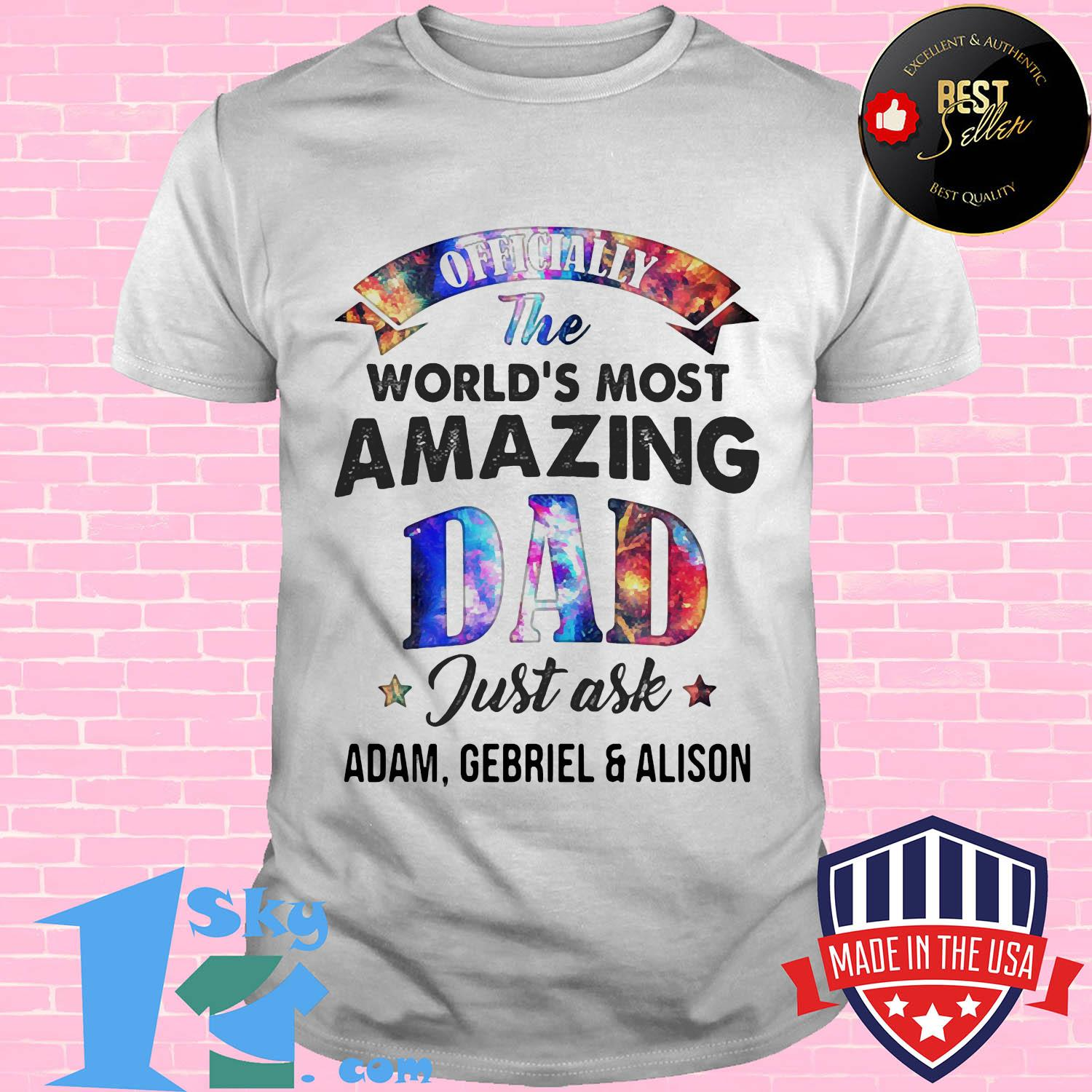 Official the world's most amazing dad just ask adam gebriel and alison shirt