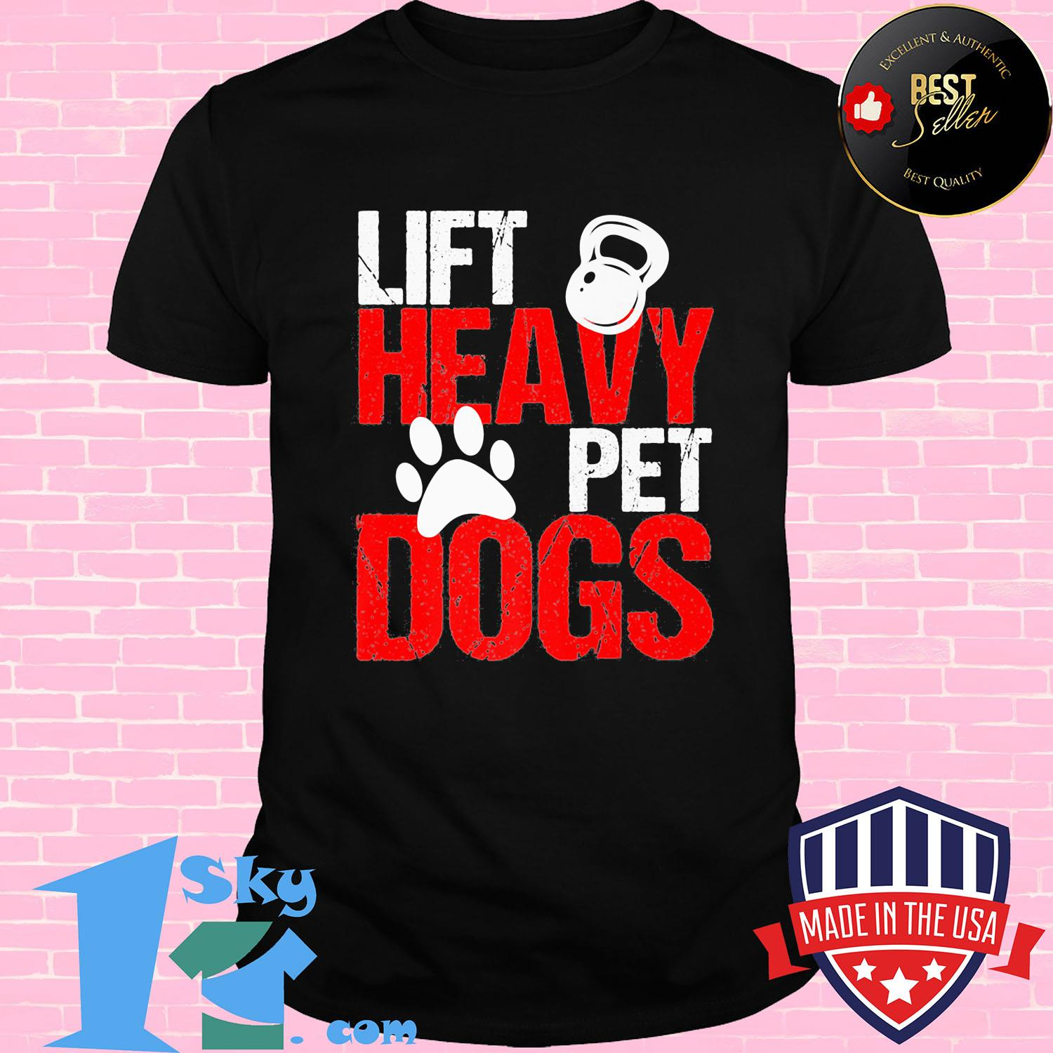 Lift heavy pet paws dogs shirt