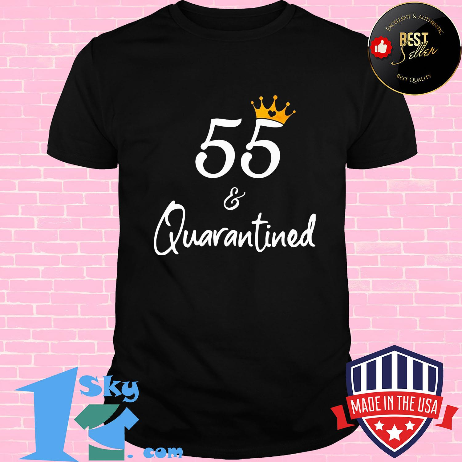 55 birthday queen and quarantined shirt