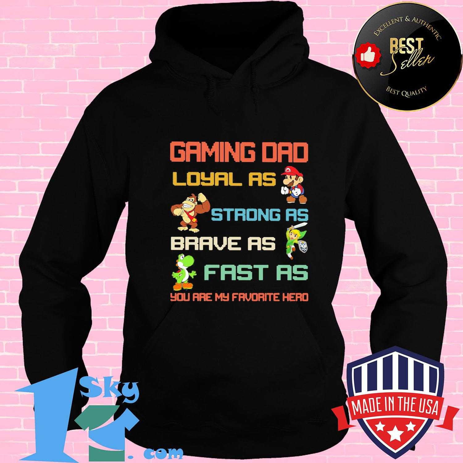 Gaming dad loyal as strong as brave as fast as you are favorite hero shirt