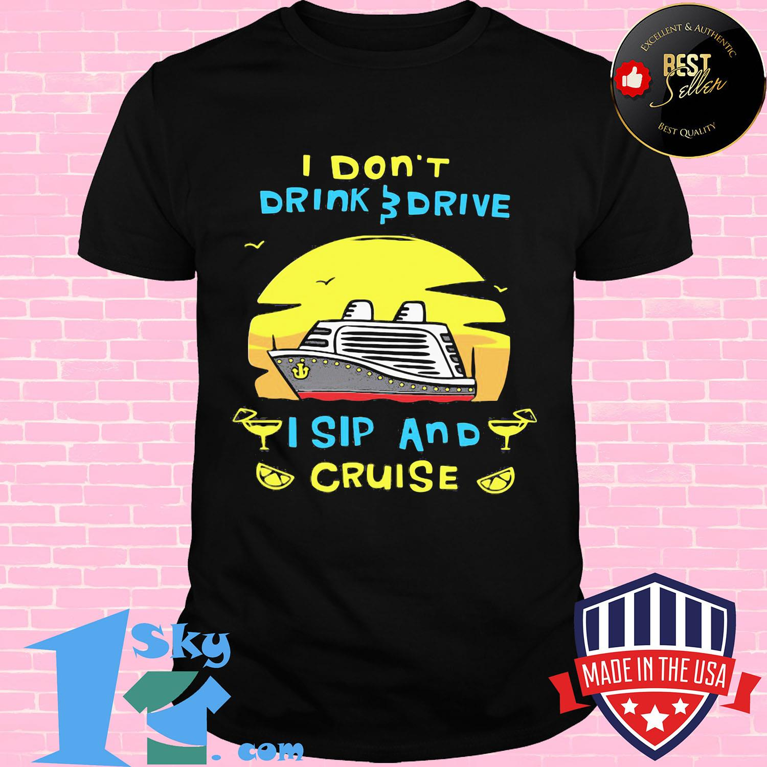 I don't drink drive I sip and cruise board shirt