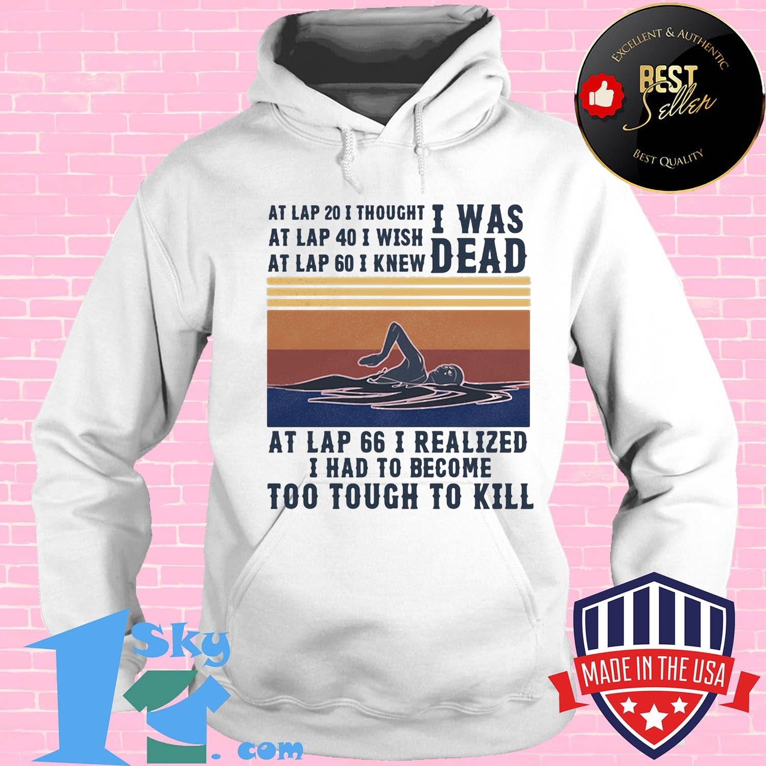 058b0f28 i was dead at lap 66 i realized i had to become too tough to kill swim vintage retro shirt hoodie - Shop trending - We offer all trend shirts - 1SkyTee