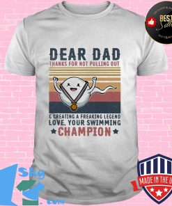 Dear dad thanks for not pulling out and creating a freaking legend love your swimming champion vintage retro shirt