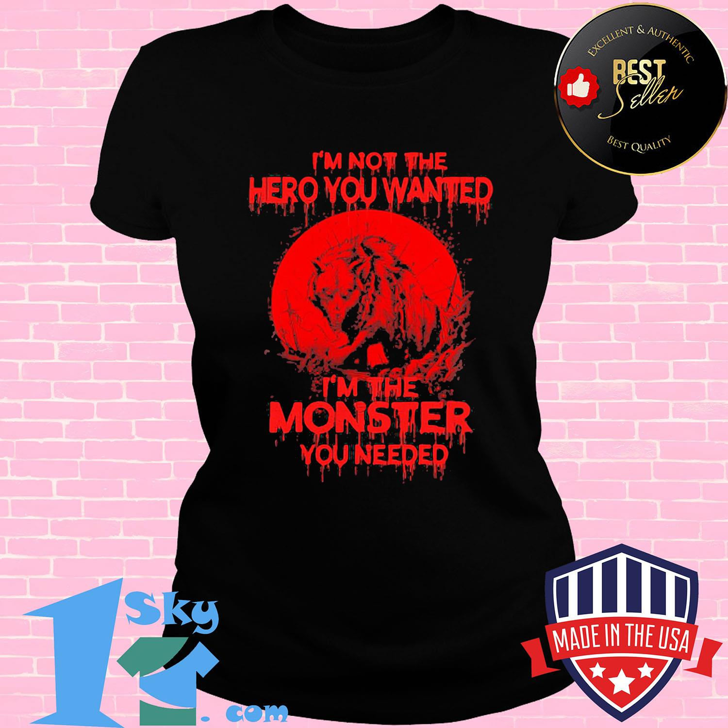I'm not hero you wanted I'm the monster you needed wolf shirt