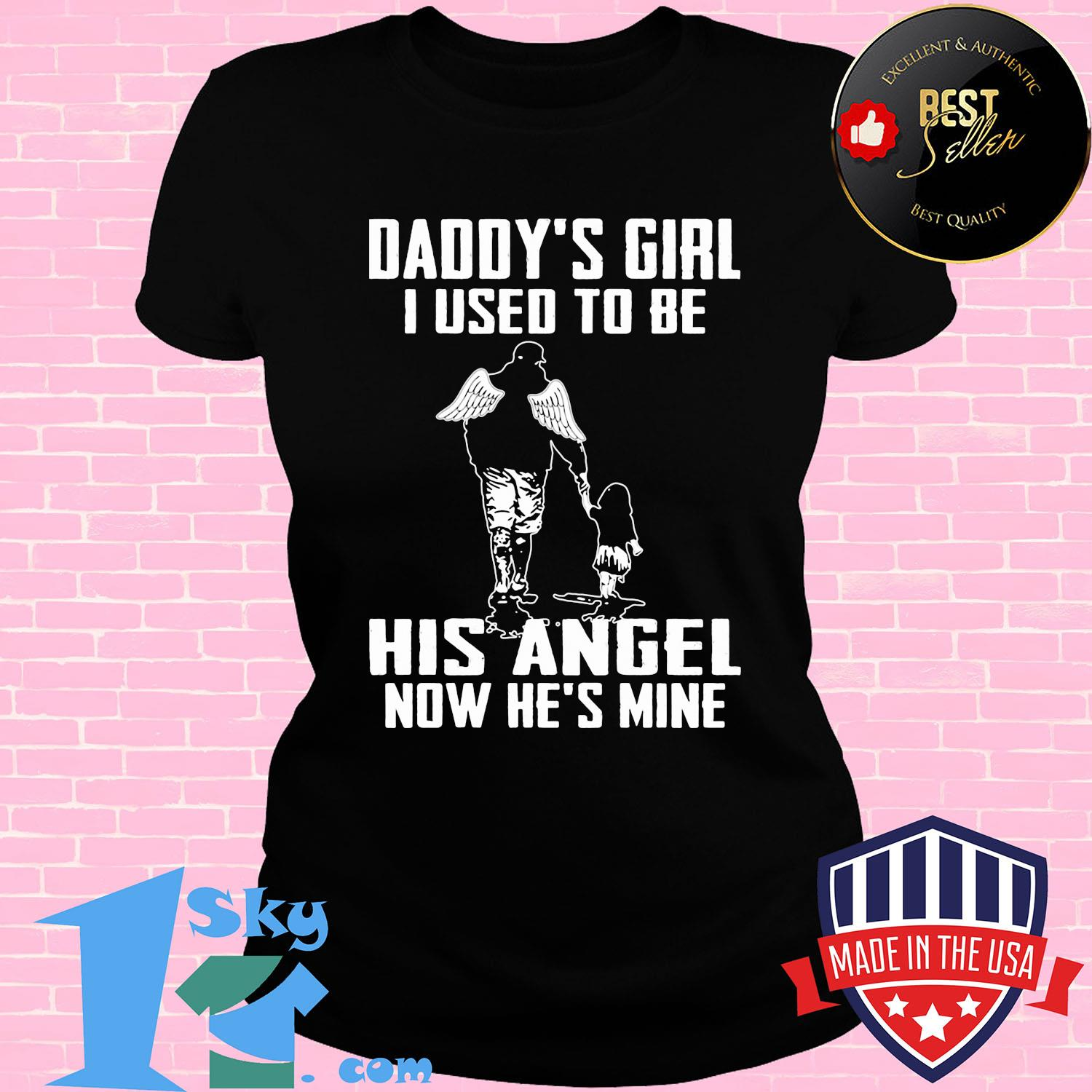 Daddys girl i used to be his angel now he is mine happy fathers day shirt
