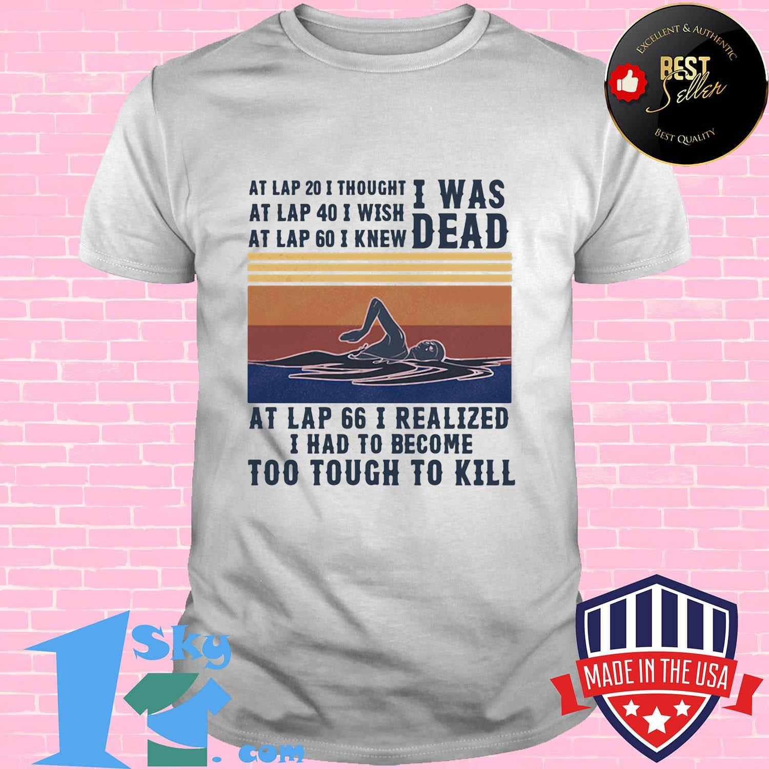 497510a1 i was dead at lap 66 i realized i had to become too tough to kill swim vintage retro shirt unisex - Shop trending - We offer all trend shirts - 1SkyTee