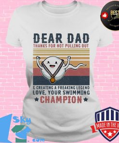 Dear dad thanks for not pulling out and creating a freaking legend love your swimming champion vintage retro s V-neck