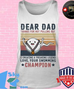 Dear dad thanks for not pulling out and creating a freaking legend love your swimming champion vintage retro s Tank top
