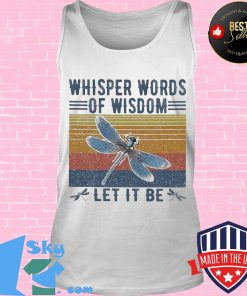 Dragonfly whisper words of wisdom let it be vintage retro s Tank top