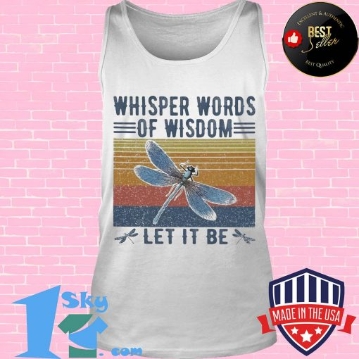 Dragonfly whisper words of wisdom let it be vintage retro shirt