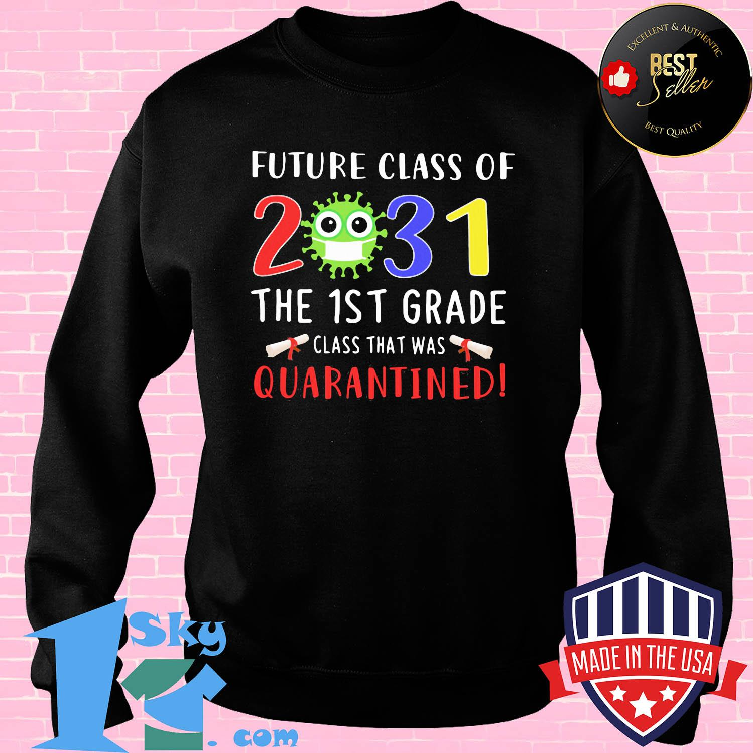 Future class of 2031 Covid-19 the 1st grade class that was quarantined shirt