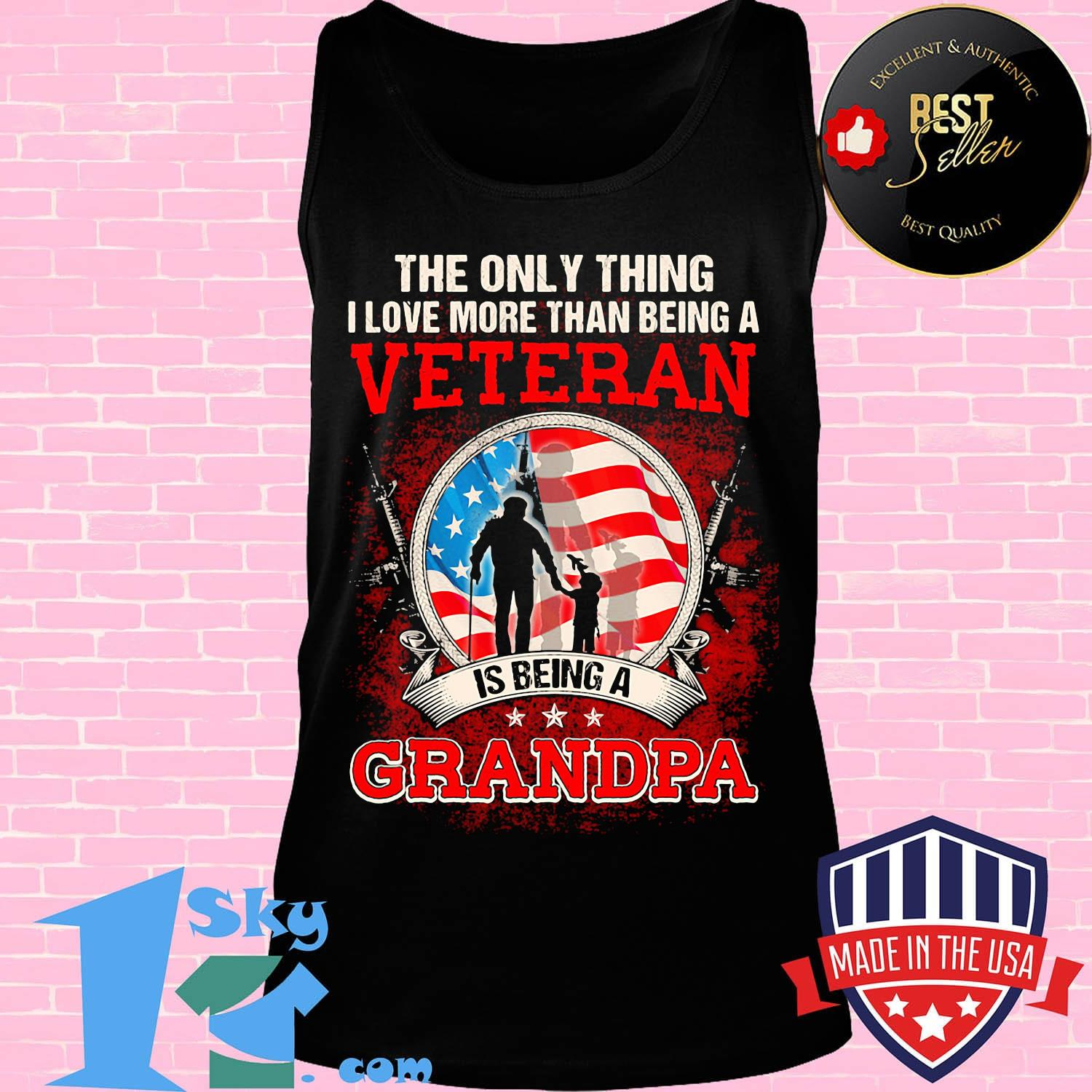 The Only Thing I Love More Than Being A Veteran is Being A Grandpa Tank Top