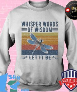 Dragonfly whisper words of wisdom let it be vintage retro s Sweater