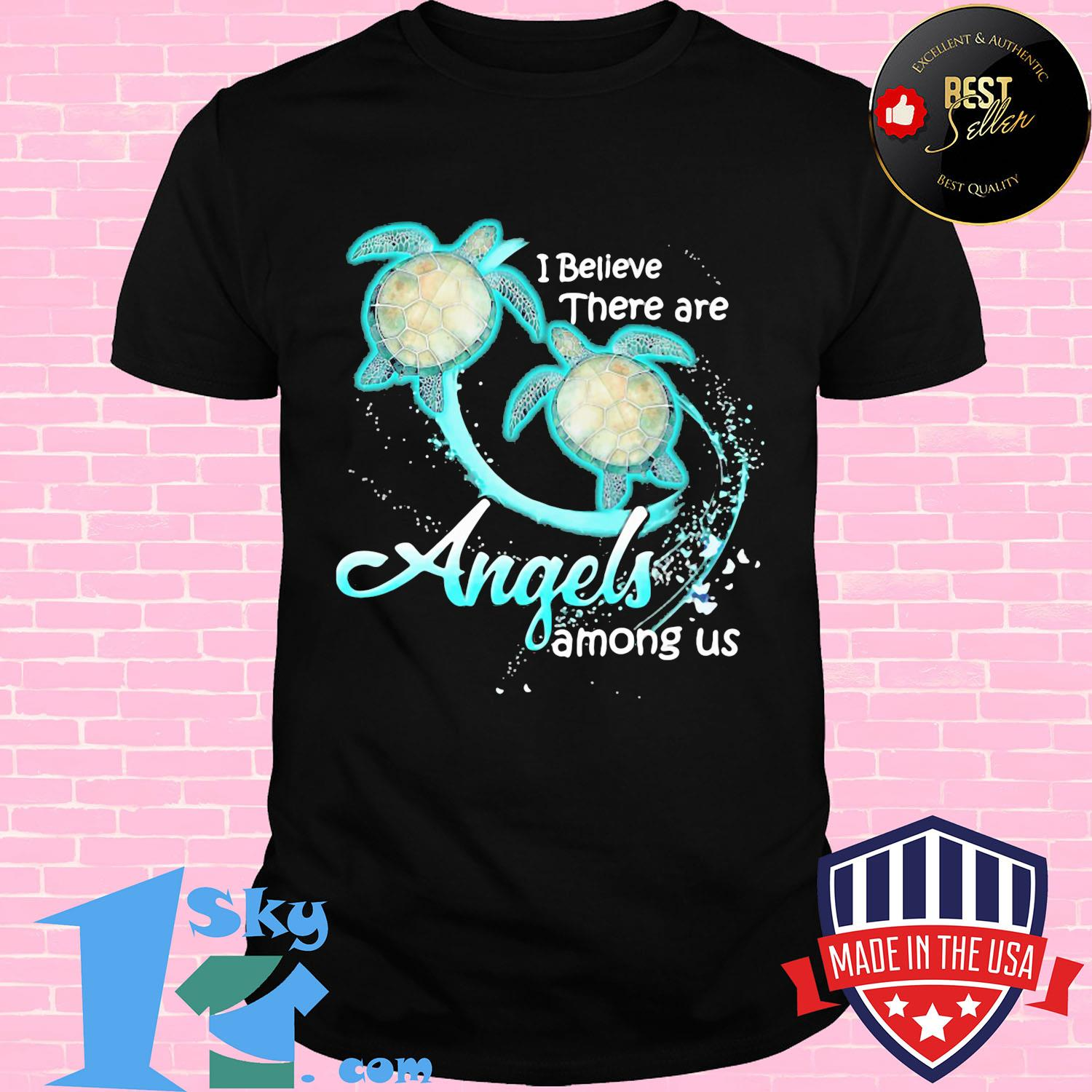 I believe there are angels among us turtle shirt