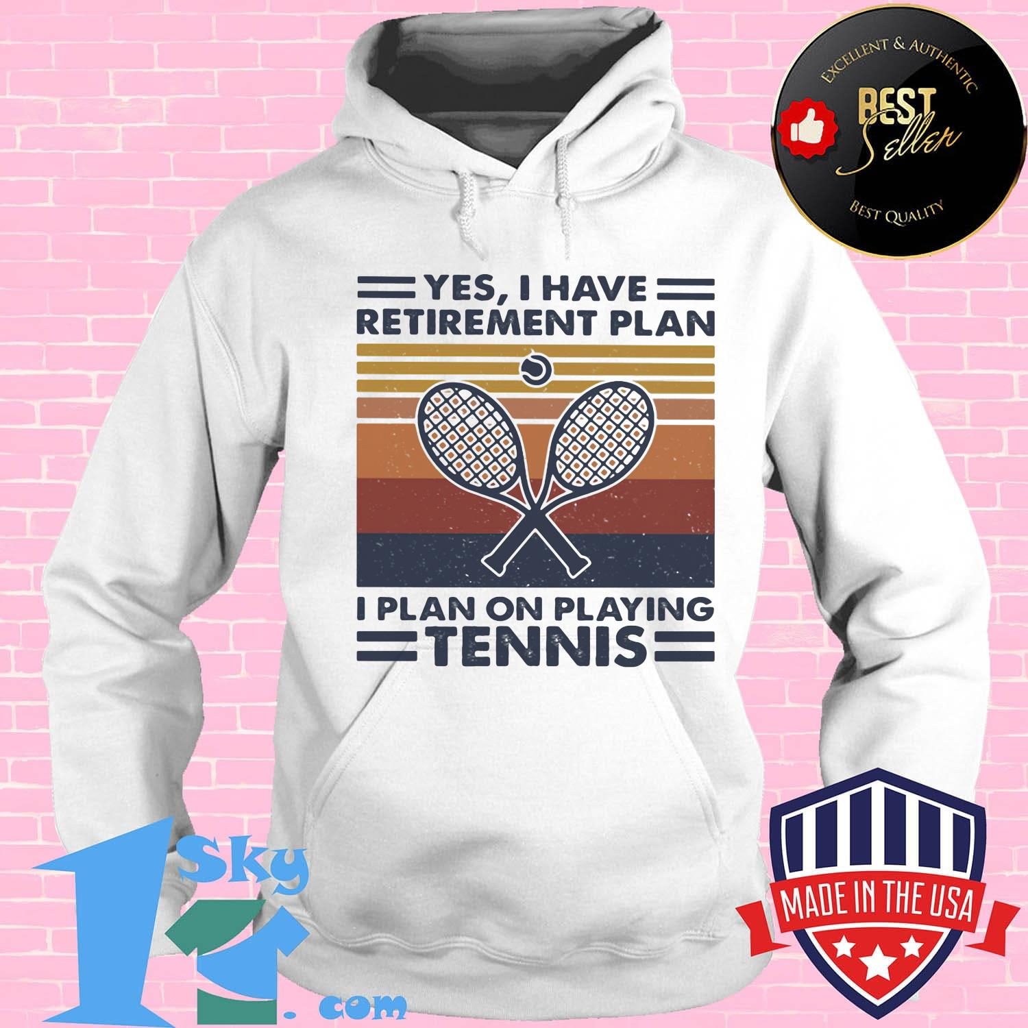 c791ec3c yes i have retirement plan i plan on playing tennis vintage retro shirt hoodie - Shop trending - We offer all trend shirts - 1SkyTee