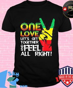 Juneteenth one love let's get together and feel all right s Unisex