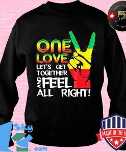Juneteenth one love let's get together and feel all right s Sweater