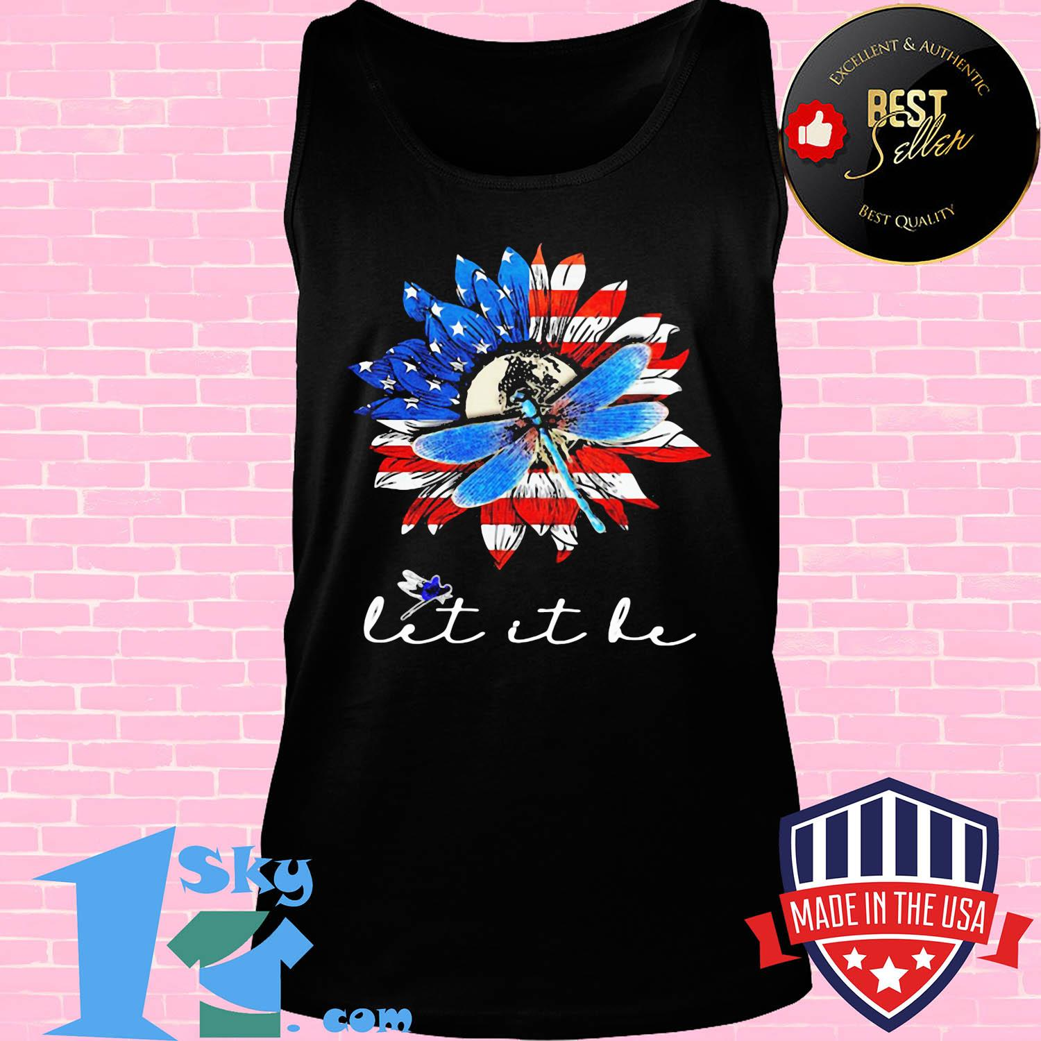 Sunflower and dragonfly let it be American flag veteran Independence Day shirt
