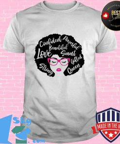 Confident powerful beautiful love smart strong gifted queen shirt