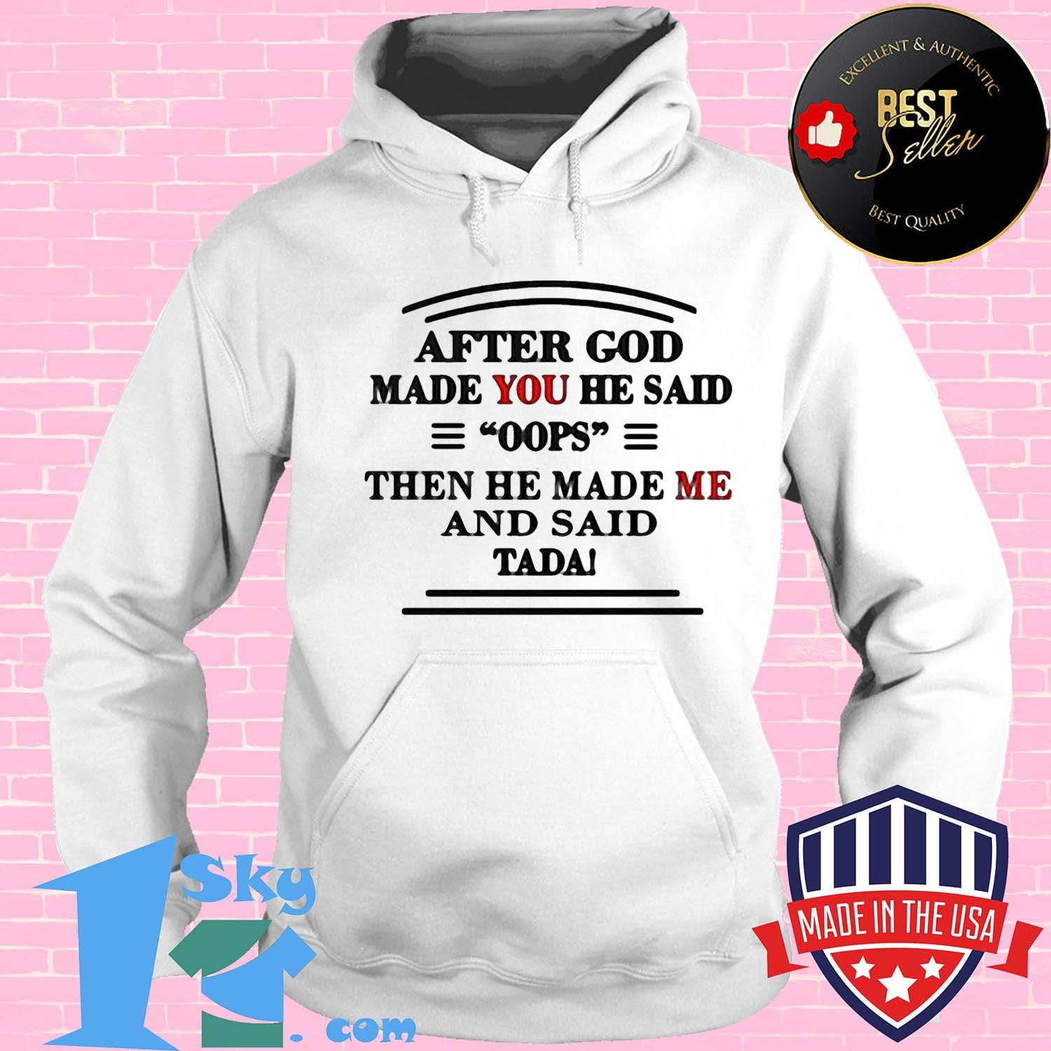 07850a29 after god made you he said oops then he made me and said tada shirt hoodie - Shop trending - We offer all trend shirts - 1SkyTee