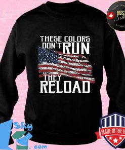 09b4fa81 independence day these colors don t run they reload shirt sweater 247x296 - Shop trending - We offer all trend shirts - 1SkyTee