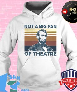 14760def not a big fan of theatre abraham lincoln vintage retro shirt hoodie 247x296 - Shop trending - We offer all trend shirts - 1SkyTee