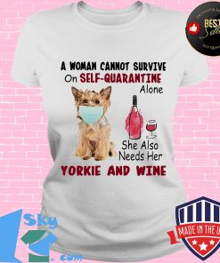 A woman cannot survive on self-quarantine alone she also needs her yorkie and wine mask covid-19 s V-neck