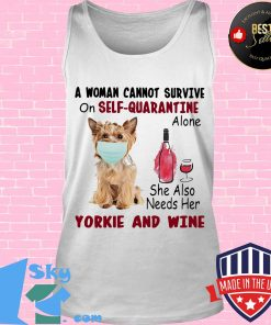 A woman cannot survive on self-quarantine alone she also needs her yorkie and wine mask covid-19 s Tank top