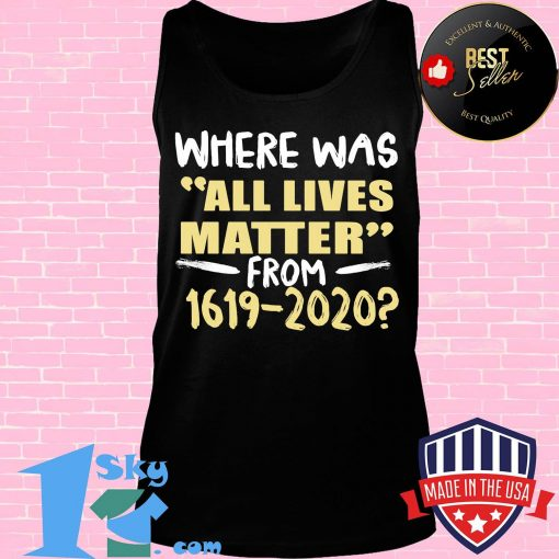 Where was all lives matter from 1619-2020 shirt