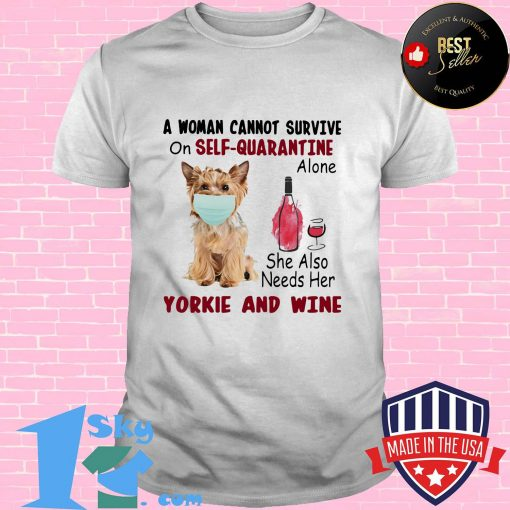 A woman cannot survive on self-quarantine alone she also needs her yorkie and wine mask covid-19 shirt