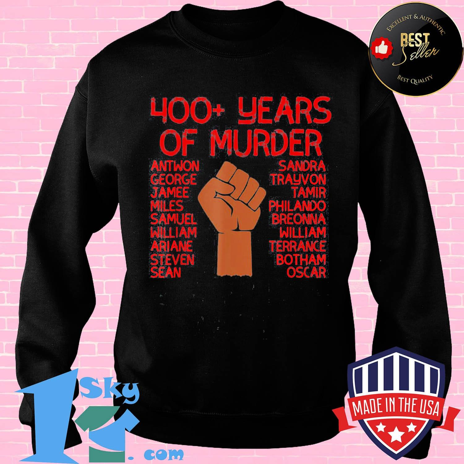 490d6a4c 400 years of murder antwon george jamee miles samuel william ariane steven sean shirt sweater - Shop trending - We offer all trend shirts - 1SkyTee