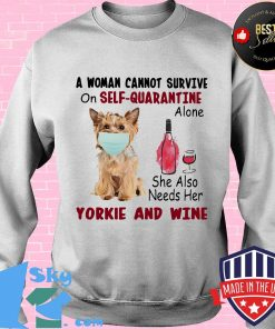 A woman cannot survive on self-quarantine alone she also needs her yorkie and wine mask covid-19 s Sweater