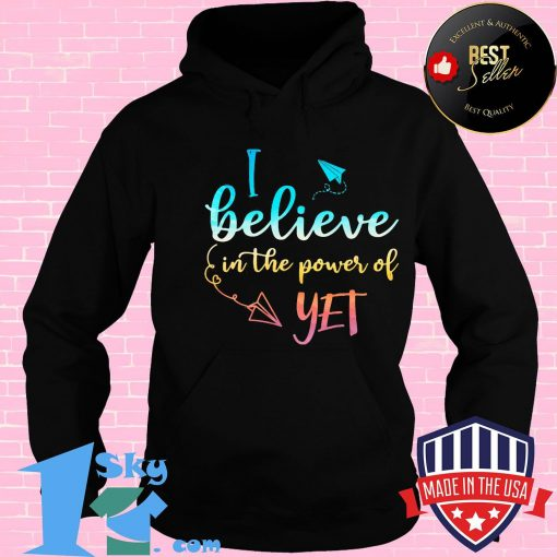 Black I believe in the power of yet shirt