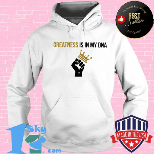 Greatness Is In My DNA Black Lives Matter Shirt