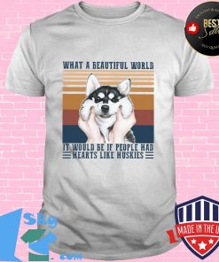What a Beautiful world it would be if people hd hearts like huskies dog vintage retro shirt