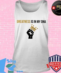 Greatness Is In My DNA Black Lives Matter Shirt Tank top