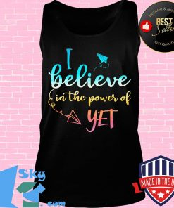 Black I believe in the power of yet s Tank top