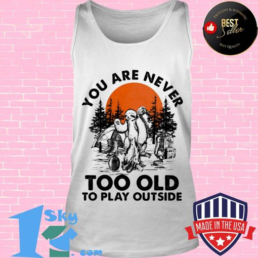 You Are Never Too Old To Play Outside Fire Sunset Shirt