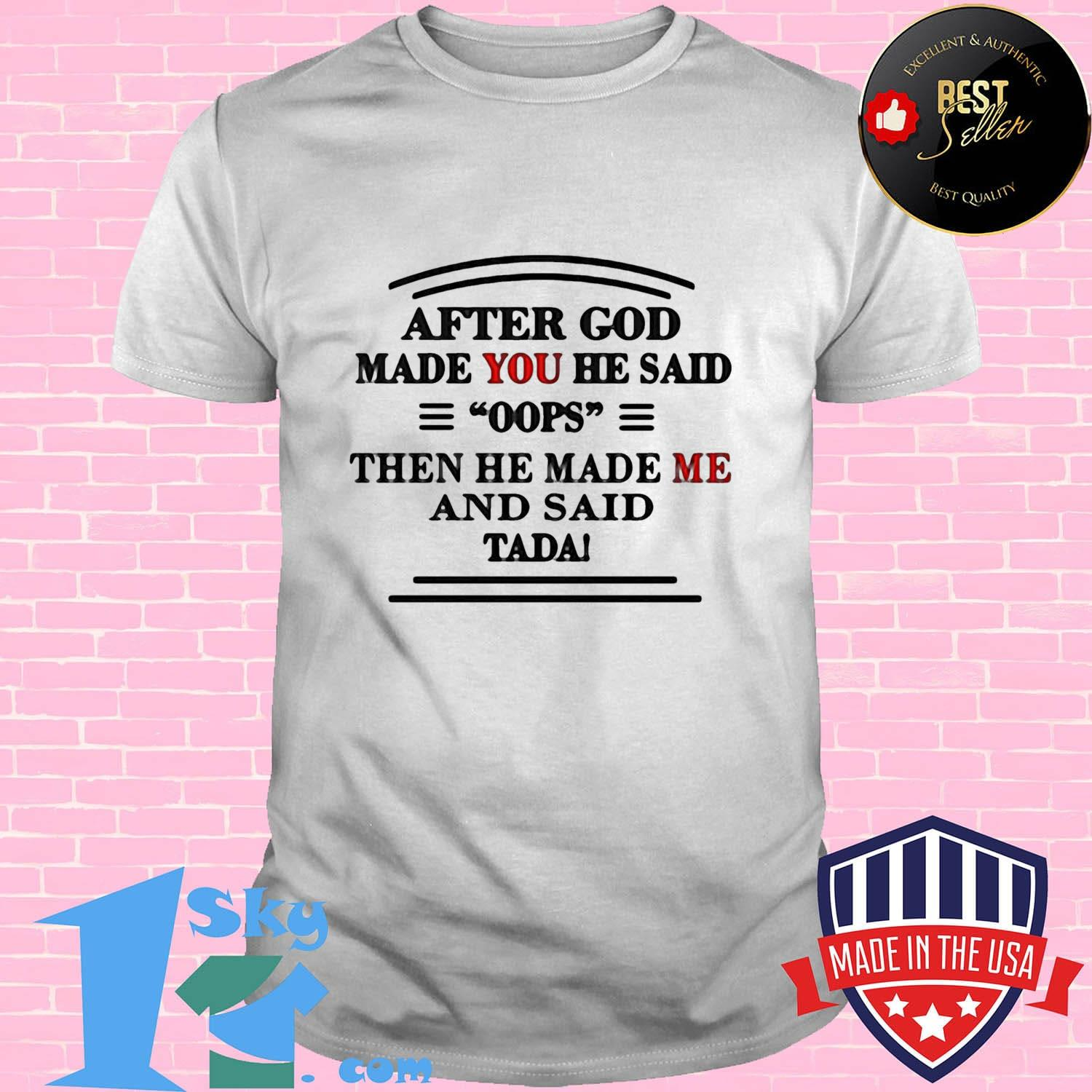 e17a98af after god made you he said oops then he made me and said tada shirt unisex - Shop trending - We offer all trend shirts - 1SkyTee