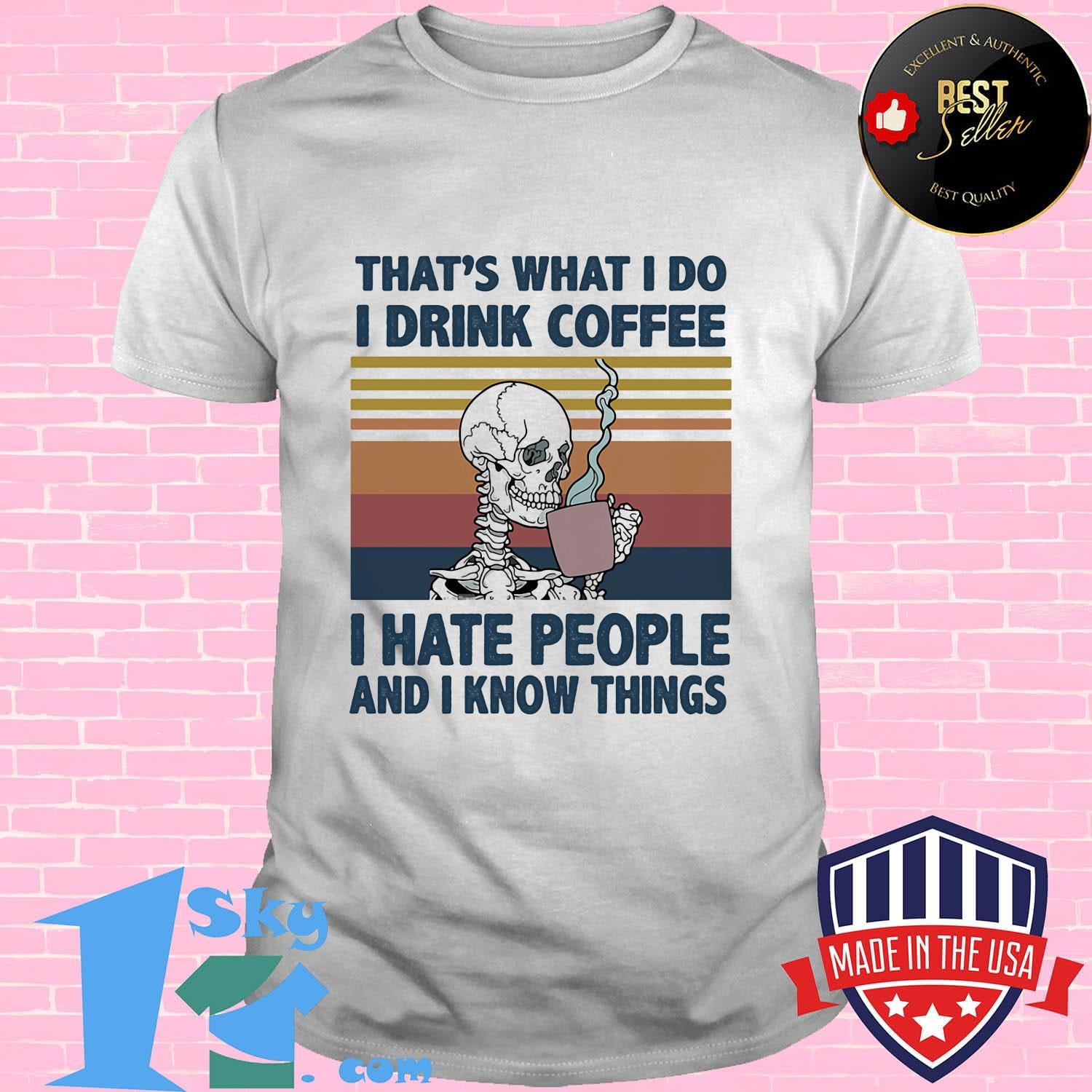 e2ae9a1e that s what i do i drink coffee i hate people and i know things skeleton vintage retro shirt unisex - Shop trending - We offer all trend shirts - 1SkyTee