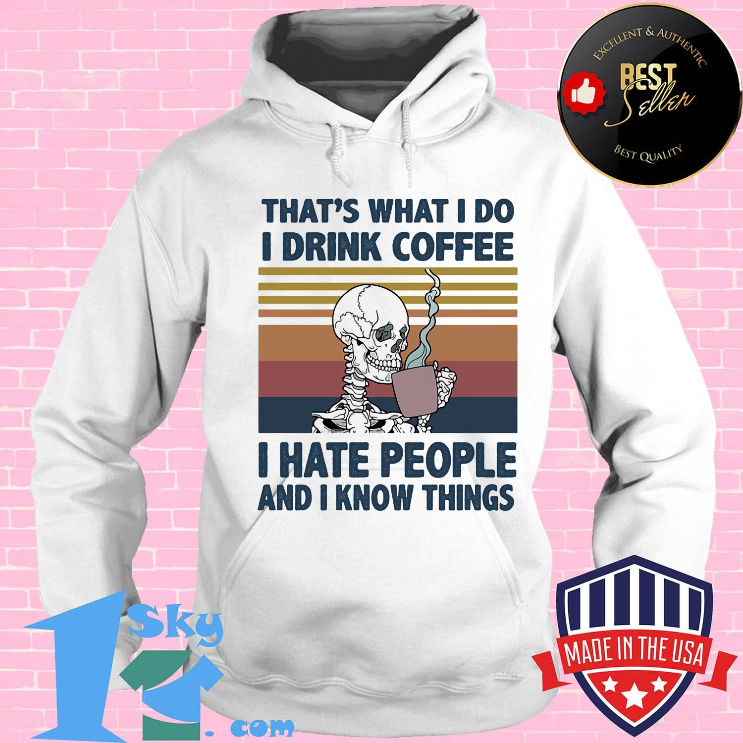 e2bd8158 that s what i do i drink coffee i hate people and i know things skeleton vintage retro shirt hoodie - Shop trending - We offer all trend shirts - 1SkyTee