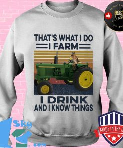 That's What I Do I Farm I Drink And I Know Things Dog Car Plows Green Vintage Retro Shirt Sweater