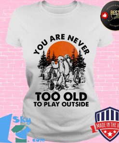 You Are Never Too Old To Play Outside Fire Sunset Shirt V-neck