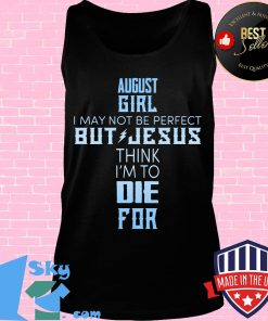 Black august girl I may not be perfect but jesus think I'm to die for s Tank top